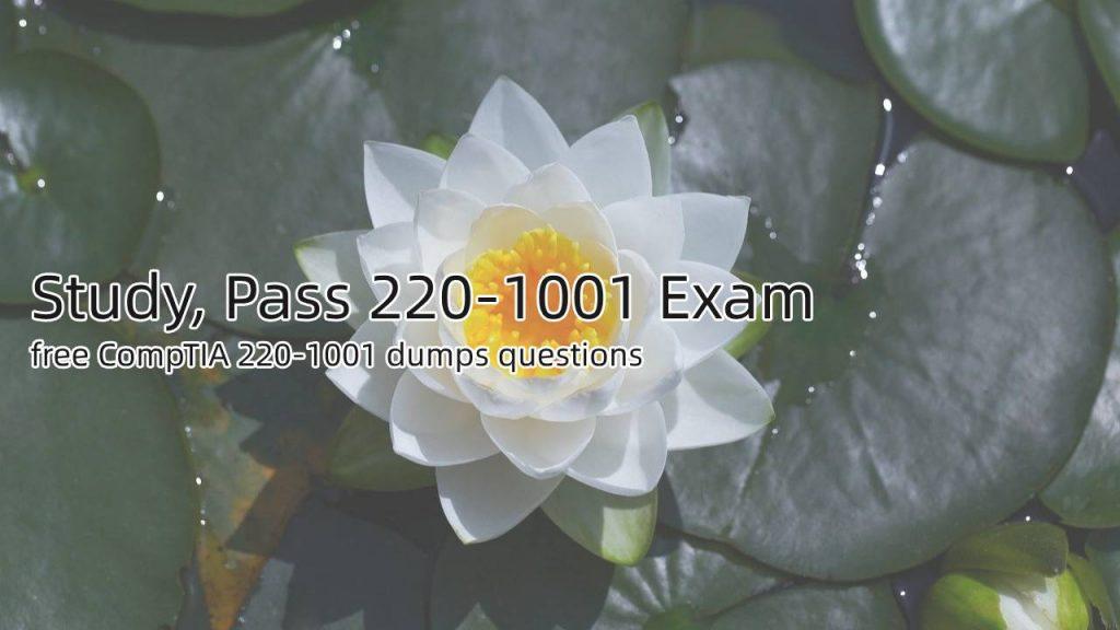 CompTIA 220-1001 dumps questions